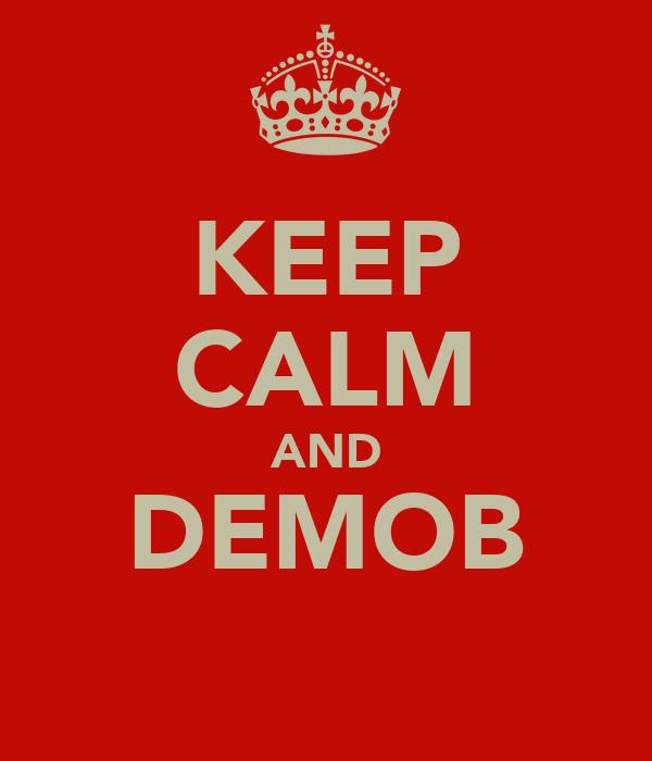 KEEP CALM AND DEMOB