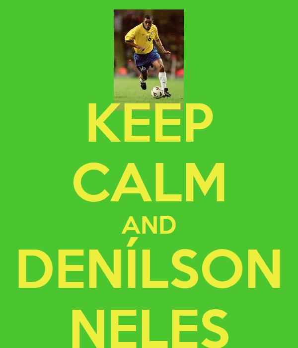 KEEP CALM AND DENÍLSON NELES