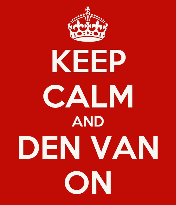 KEEP CALM AND DEN VAN ON