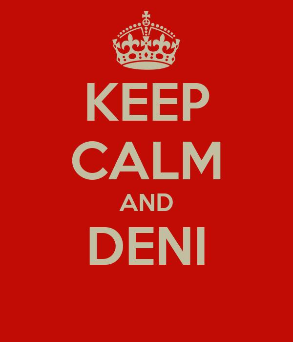 KEEP CALM AND DENI