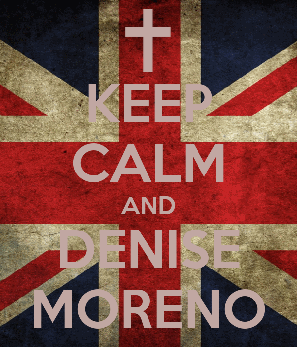 KEEP CALM AND DENISE MORENO