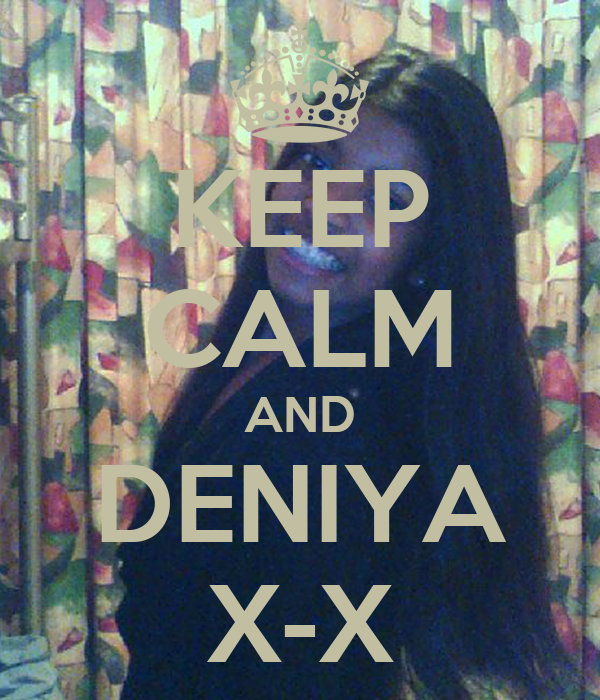 KEEP CALM AND DENIYA X-X