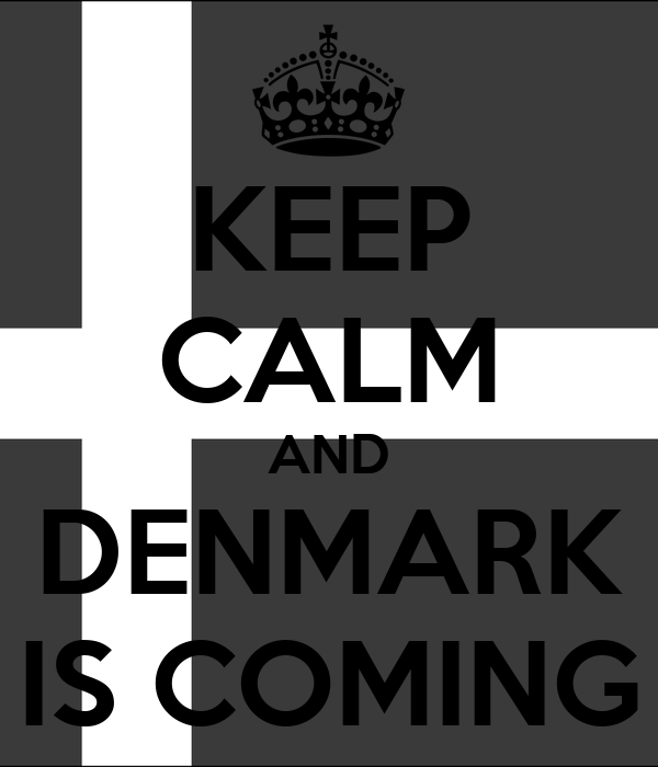 KEEP CALM AND DENMARK IS COMING
