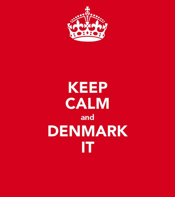 KEEP CALM and DENMARK IT
