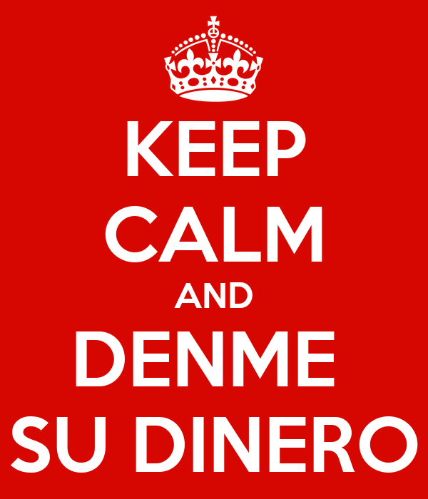 KEEP CALM AND DENME  SU DINERO
