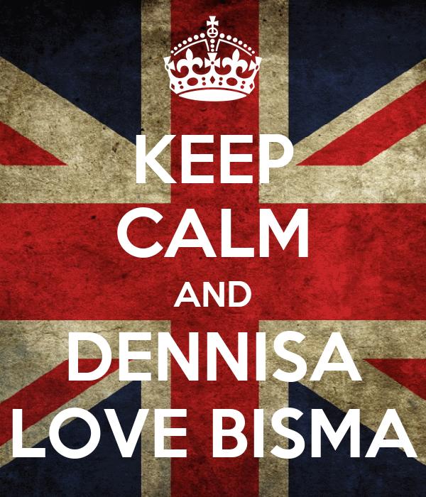 KEEP CALM AND DENNISA LOVE BISMA