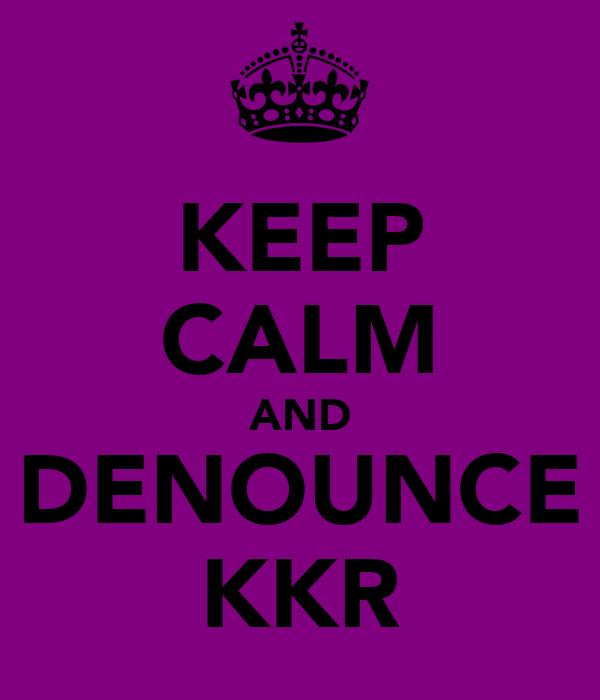 KEEP CALM AND DENOUNCE KKR