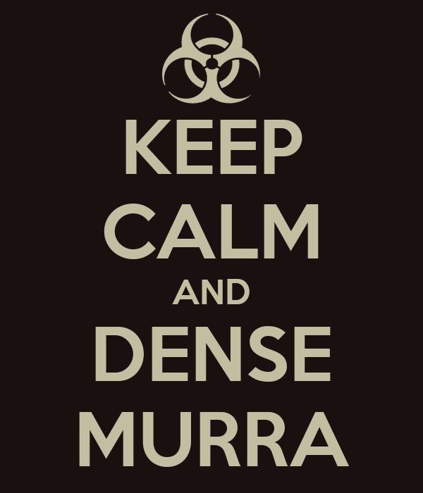 KEEP CALM AND DENSE MURRA