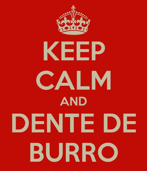 KEEP CALM AND DENTE DE BURRO