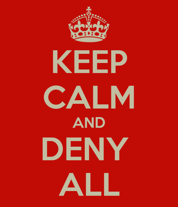 KEEP CALM AND DENY  ALL