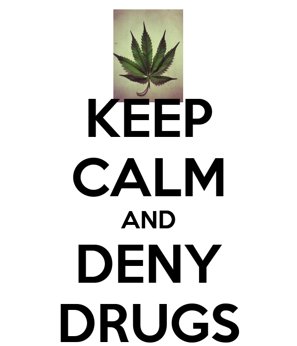 KEEP CALM AND DENY DRUGS