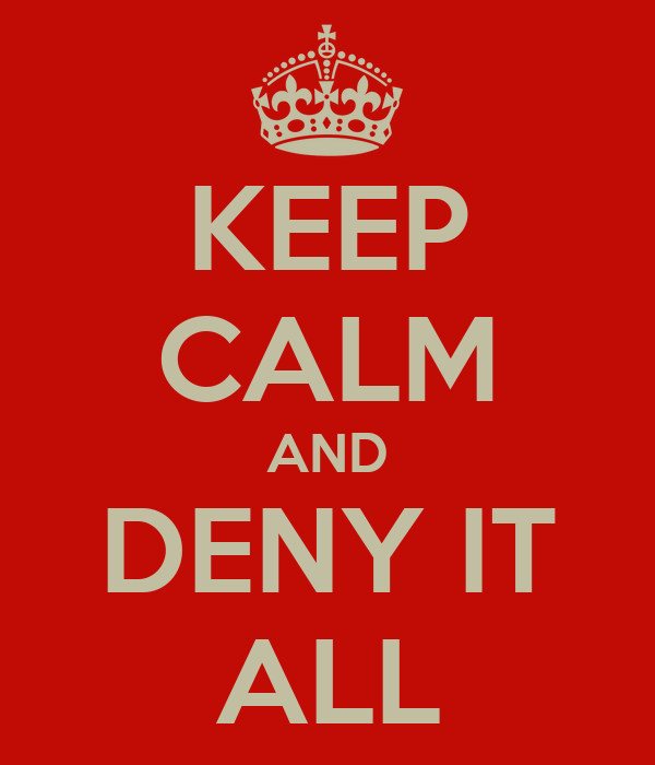 KEEP CALM AND DENY IT ALL