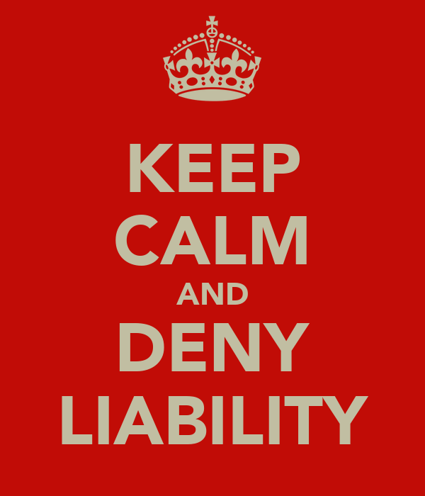 KEEP CALM AND DENY LIABILITY