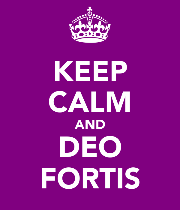 KEEP CALM AND DEO FORTIS