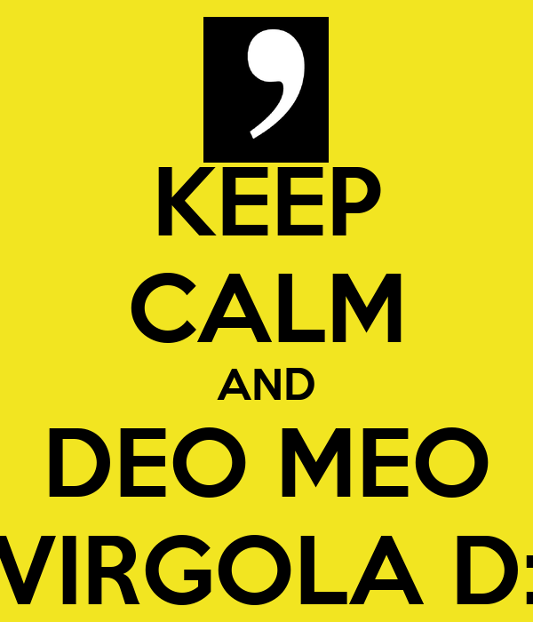 KEEP CALM AND DEO MEO VIRGOLA D: