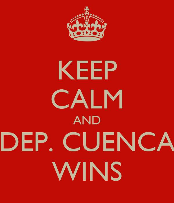 KEEP CALM AND DEP. CUENCA WINS