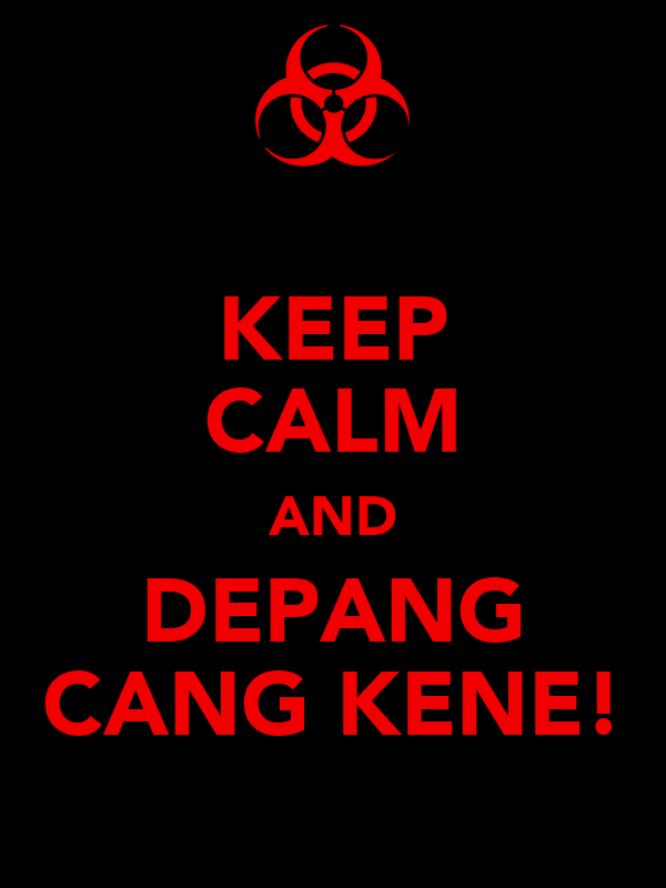 KEEP CALM AND DEPANG CANG KENE!