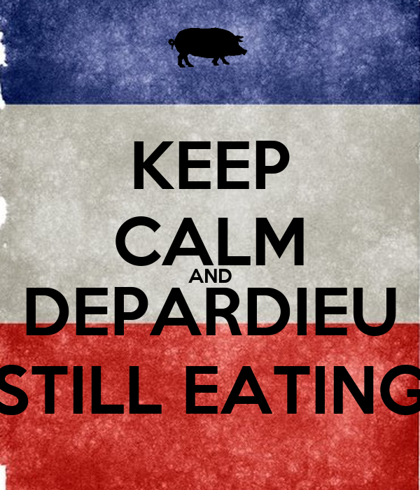 KEEP CALM AND DEPARDIEU STILL EATING