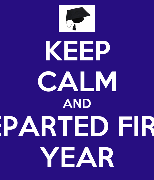 KEEP CALM AND DEPARTED FIRST YEAR