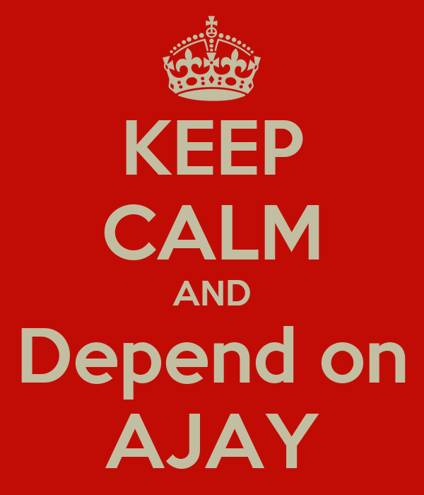 KEEP CALM AND Depend on AJAY
