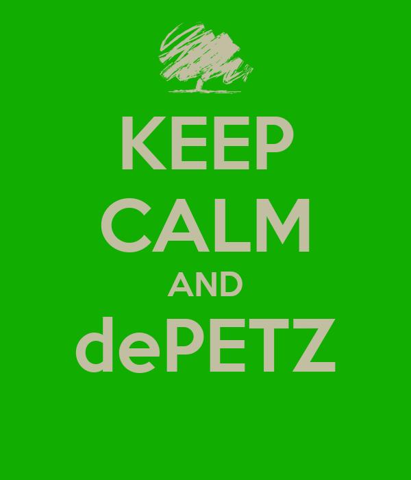KEEP CALM AND dePETZ