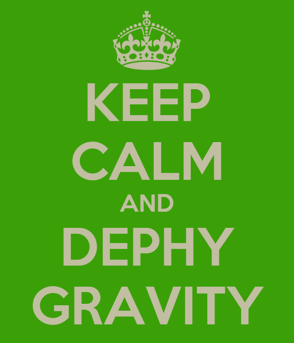 KEEP CALM AND DEPHY GRAVITY