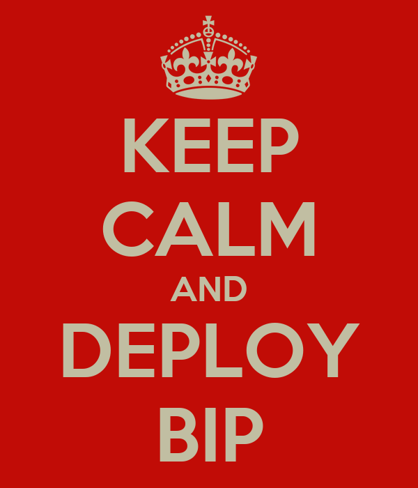 KEEP CALM AND DEPLOY BIP