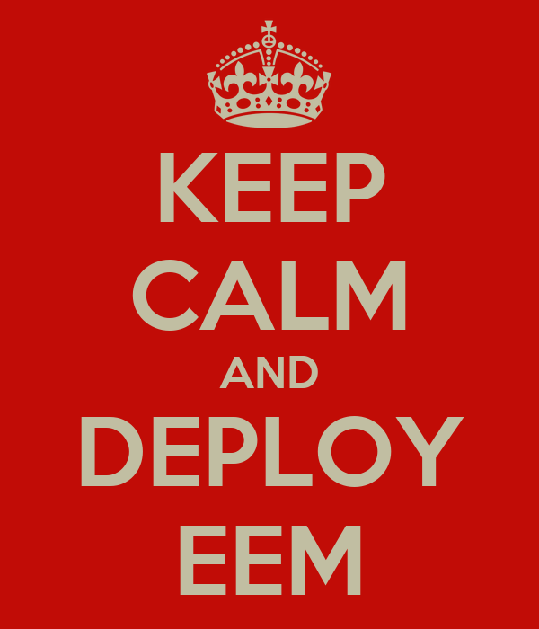 KEEP CALM AND DEPLOY EEM