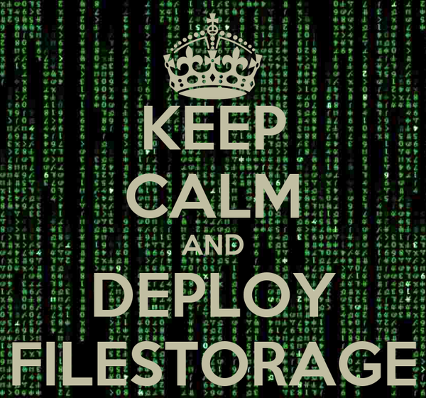 KEEP CALM AND DEPLOY FILESTORAGE