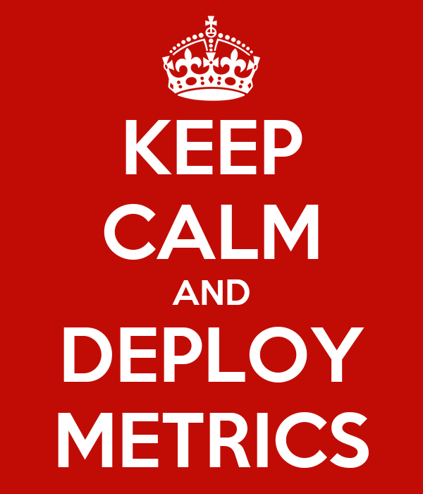 KEEP CALM AND DEPLOY METRICS