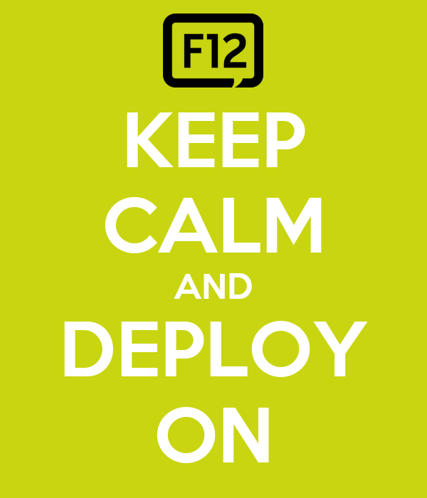 KEEP CALM AND DEPLOY ON