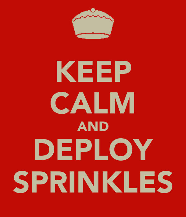KEEP CALM AND DEPLOY SPRINKLES