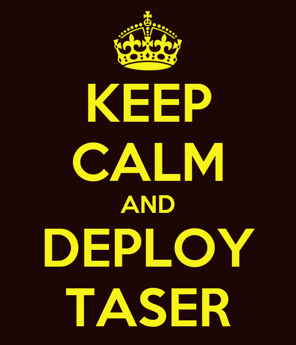 KEEP CALM AND DEPLOY TASER