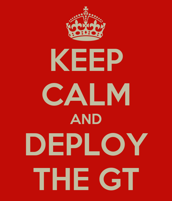 KEEP CALM AND DEPLOY THE GT