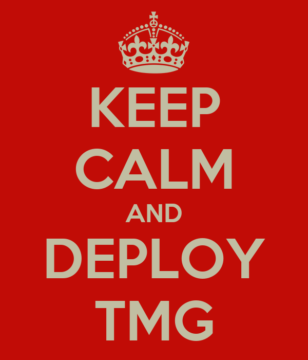KEEP CALM AND DEPLOY TMG