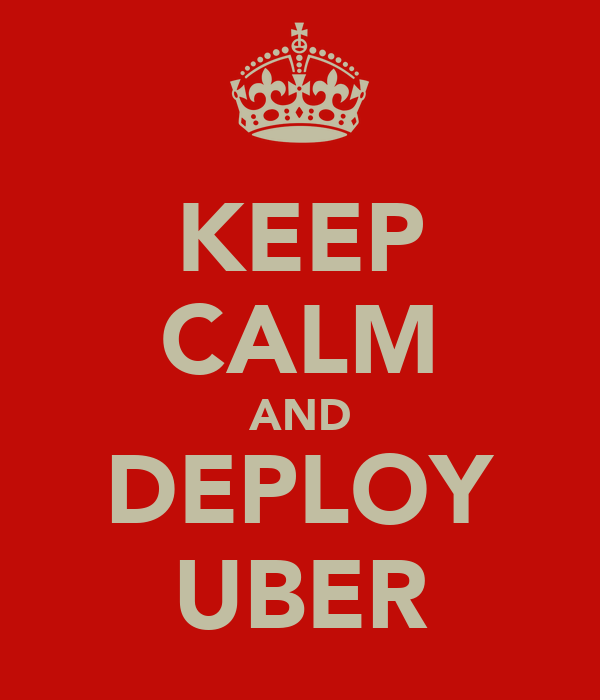 KEEP CALM AND DEPLOY UBER