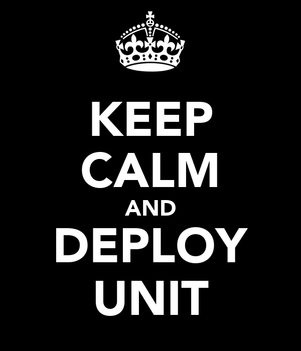 KEEP CALM AND DEPLOY UNIT