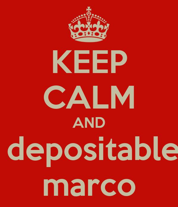 KEEP CALM AND  depositable marco