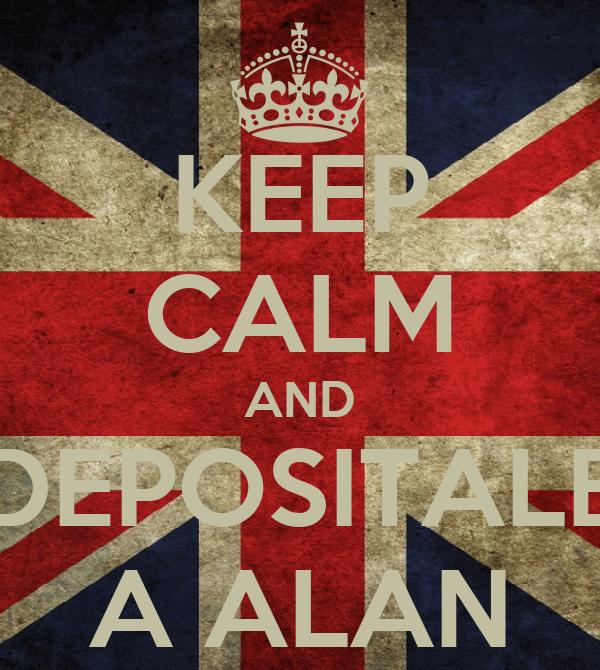 KEEP CALM AND DEPOSITALE A ALAN