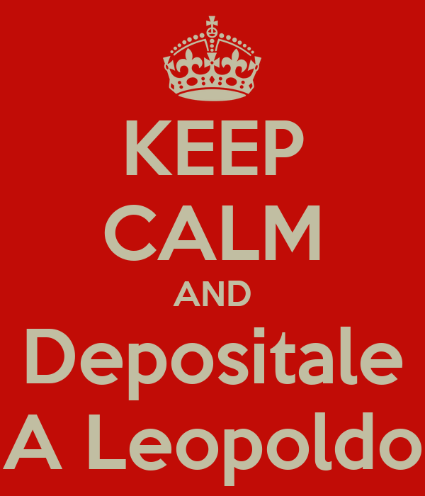 KEEP CALM AND Depositale A Leopoldo