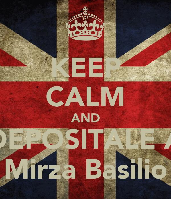 KEEP CALM AND DEPOSITALE A Mirza Basilio