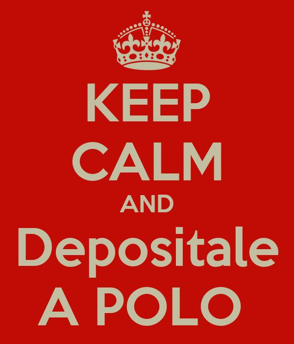 KEEP CALM AND Depositale A POLO