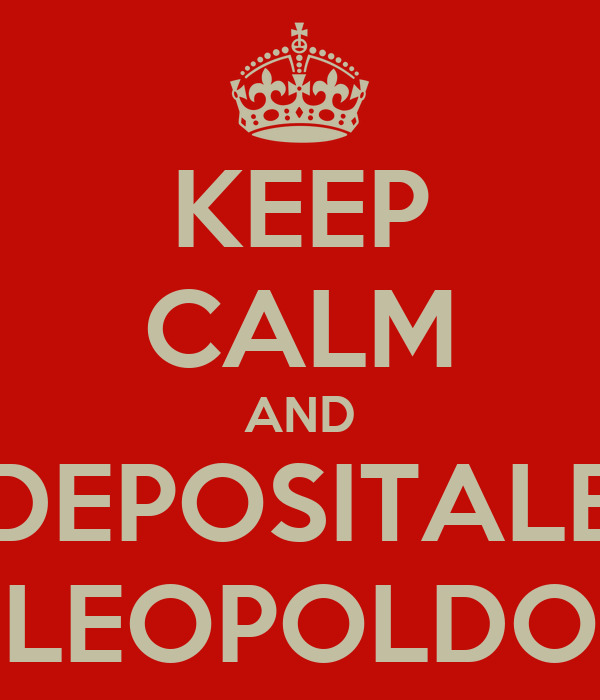 KEEP CALM AND DEPOSITALE LEOPOLDO