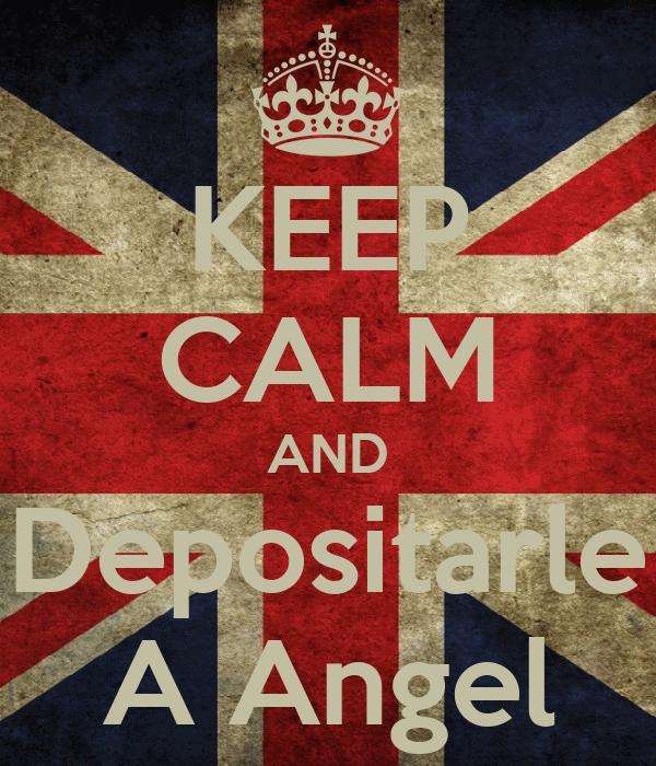 KEEP CALM AND Depositarle A Angel