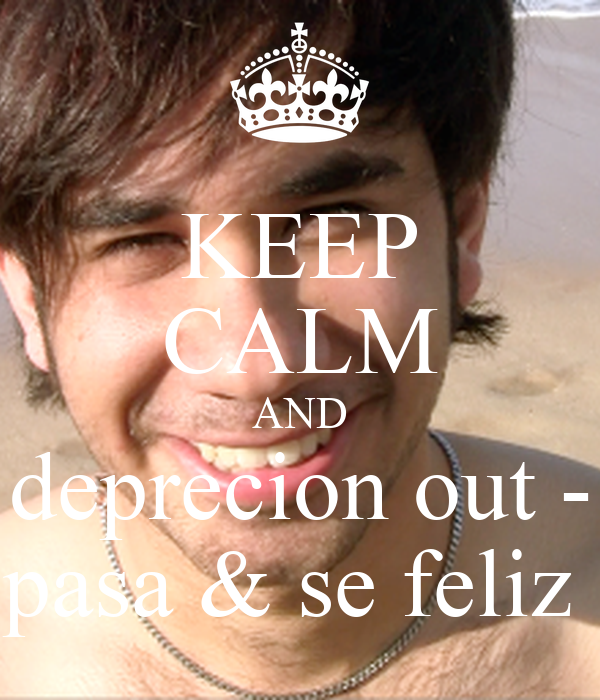 KEEP CALM AND deprecion out - pasa & se feliz