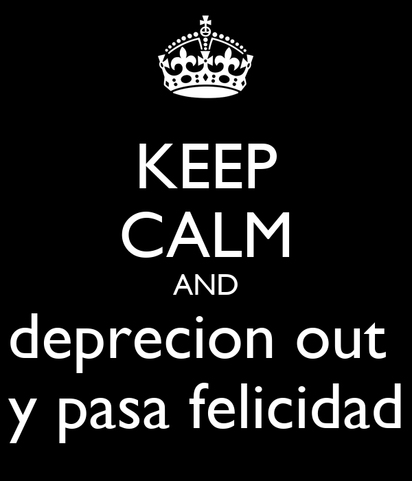 KEEP CALM AND deprecion out  y pasa felicidad