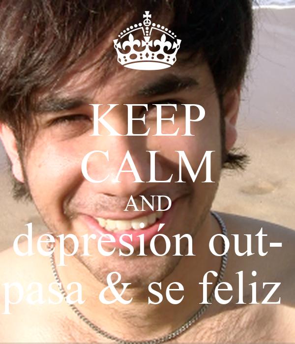 KEEP CALM AND depresión out- pasa & se feliz