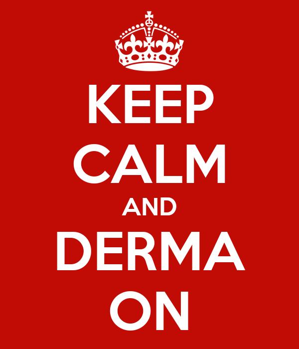 KEEP CALM AND DERMA ON