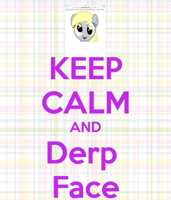 KEEP CALM AND Derp  Face