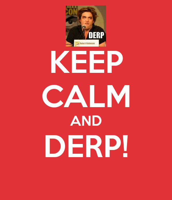 KEEP CALM AND DERP!